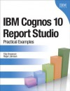 IBM Cognos 10 Report Studio: Practical Examples - Filip Draskovic, Roger Johnson