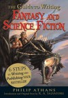 The Guide to Writing Fantasy and Science Fiction: 6 Steps to Writing and Publishing Your Bestseller! - Philip Athans