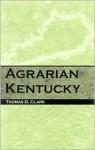 Agrarian Kentucky - Thomas D. Clark