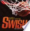 Swish: The Quest for Basketball's Perfect Shot - Mike Kennedy