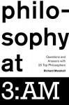 Philosophy at 3: Am: Questions and Answers with 25 Top Philosophers - Richard Marshall