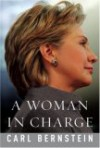 A Woman in Charge: The Life of Hillary Rodham Clinton - Carl Bernstein