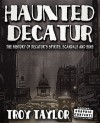 Haunted Decatur Revisited - Troy Taylor