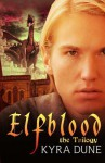 Elfblood -- The Trilogy - Kyra Dune