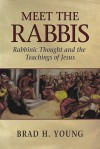 Meet the Rabbis: Rabbinic Thought and the Teachings of Jesus - Brad H. Young