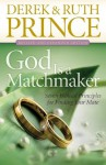God Is a Matchmaker: Seven Biblical Principles for Finding Your Mate - Derek Prince, Ruth Prince