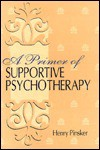 A Primer Of Supportive Psychotherapy - Henry Pinsker