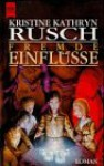 Fremde Einflüsse : Roman - Kristine Kathryn Rusch, Peter Robert