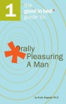 The Good in Bed Guide to Orally Pleasuring a Man (Good in Bed Guides) - Nagoski Ph.D, Emily, Ian Kerner, Ph.D