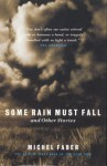 Some Rain Must Fall & Other Stories - Michel Faber