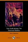 Tom Swift Among the Diamond Makers, or, the Secret of Phantom Mountain - Victor Appleton