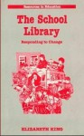 The School Library: Responding to Change - Elizabeth King
