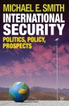International Security: Politics, Policy, Prospects - Michael Smith