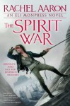 The Spirit War: The Legend of Eli Monpress: Book 4 - Rachel Aaron