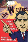 The W Effect: Sexual Politics in the Bush Years and Beyond - Laura Flanders, Phoebe St. John, Livia Tenzer, Mary Jo McConahay
