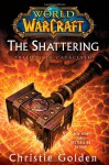 The Shattering: Prelude to Cataclysm (World of Warcraft, #8) - Christie Golden