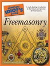 The Complete Idiot's Guide to Freemasonry - S. Brent Morris, Ph. D. S. Brent Morris