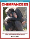 Educational Books for Kids: Chimpanzees - Fun and Fascinating Facts and Pictures About These Curious & Intelligent Animals (Childrens Read to Me Books) - Andrew Miller, Teaching Kids to Read Institute