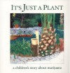 It's Just a Plant: A Children's Story about Marijuana - Ricardo Cortés, Marsha Rosenbaum
