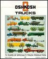Oshkosh Trucks: 75 Years of Specialty Truck Production - David K. Wright