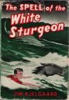 The Spell of the White Sturgeon - Jim Kjelgaard
