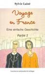 Voyage en France, eine einfache Geschichte mit deutschem Glossar, partie 1 (Französische Lektürereihe für Anfänger) (French Edition) - Sylvie Lainé