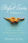 The Perfect Score Project: One Mom's Quest to Ace the SAT--So Your Kids Can Too - Debbie Stier