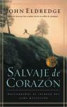 Salvaje de Corazon: Descubramos el Secreto del Alma Masculina - John Eldredge