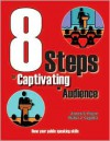 8 Steps To Captivating An Audience - Walter Cegelka, James S. Payne