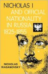Nicholas I and Official Nationality in Russia 1825-1855 - Nicholas V. Riasanovsky