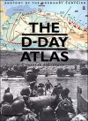 The D-Day Atlas: Anatomy of the Normandy Campaign - Charles Messenger