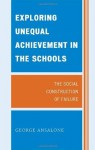 Exploring Unequal Achievement in the Schools: The Social Construction of Failure - George Ansalone