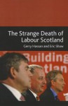 The Strange Death of Labour Scotland - Gerry Hassan, Eric Shaw
