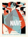 Naive: Modernism and Folklore in Contemporary Graphic Design - Robert Klanten, H. Hellige