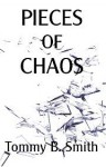 Pieces of Chaos - Tommy B. Smith