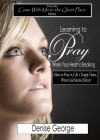 Learning to Pray When Your Heart is Breaking (Come With Me to the Quiet Place) - Denise George