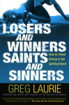Losers and Winners, Saints and Sinners: How to Finish Strong in the Spiritual Race - Greg Laurie