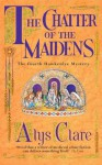 The Chatter of the Maidens (Hawkenlye Mystery) - Alys Clare