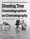 Shooting Time: Cinematographers on Cinematography - Peter Verstraten, Richard van Oosterhout, Maarten van Rossem