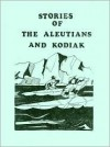 Stories of the Aleutians and Kodiak - Madeline Solomon, Kathleen Lynch