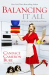 Balancing It All: My Story of Juggling Priorities and Purpose - Candace Cameron Bure