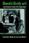 Ibsen's Lively Art: A Performance Study Of The Major Plays - Frederick J. Marker, Lise-Lone Marker