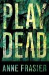 Play Dead (Elise Sandburg series) - Anne Frasier