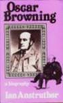 Oscar Browning: A Biography - Ian Anstruther