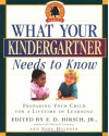 What Your Kindergartner Needs to Know: Preparing Your Child for a Lifetime of Learning - E.D. Hirsch Jr., John Holdren