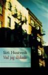 Vad jag älskade - Siri Hustvedt, Ulla Roseen