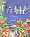 Planting the Seed: A Guide to Gardening - Suzanne Winckler