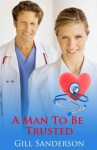 A Man to be Trusted - An Accent Amour Medical Romance - Gill Sanderson