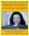 Marianne Williamson on Forgiving Your Parents: Honor Thy Father and Thy Mother Releasing Your Family - Marianne Williamson, Harper Audio