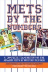 Mets by the Numbers: A Complete Team History of the Amazin' Mets by Uniform Numbers - Jon Springer, Matthew Silverman